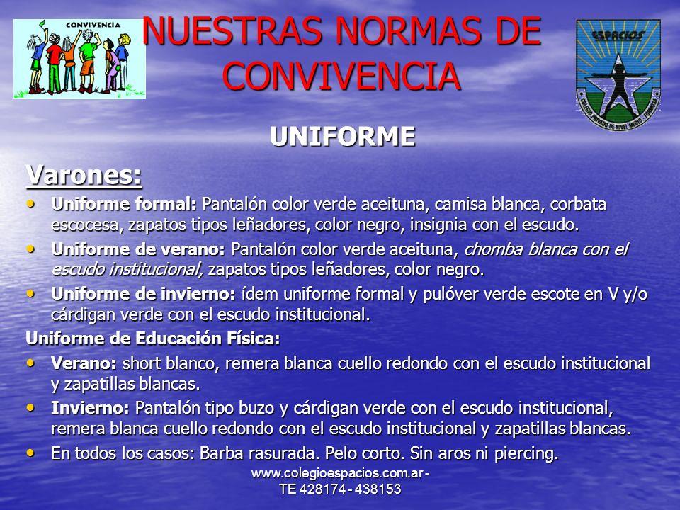 www.colegioespacios.com.ar - TE 428174 - 438153 NUESTRAS NORMAS DE CONVIVENCIA UNIFORMEVarones: Uniforme formal: Pantalón color verde aceituna, camisa