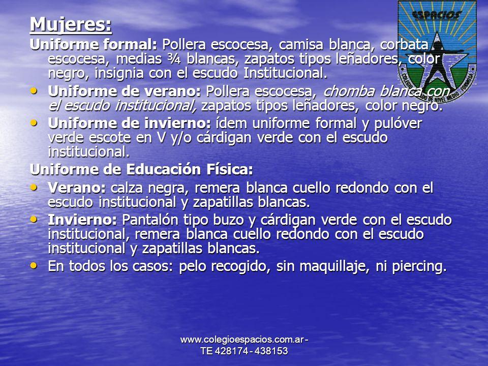 www.colegioespacios.com.ar - TE 428174 - 438153 Mujeres: Uniforme formal: Pollera escocesa, camisa blanca, corbata escocesa, medias ¾ blancas, zapatos