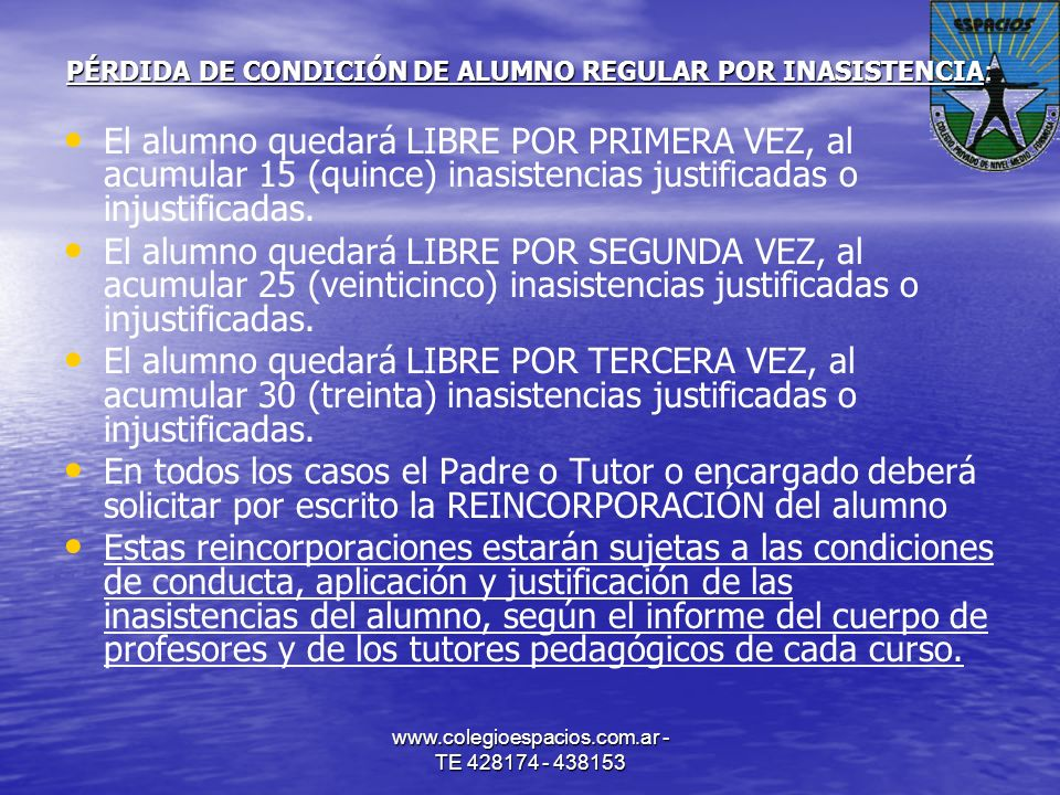 www.colegioespacios.com.ar - TE 428174 - 438153 PÉRDIDA DE CONDICIÓN DE ALUMNO REGULAR POR INASISTENCIA: El alumno quedará LIBRE POR PRIMERA VEZ, al a