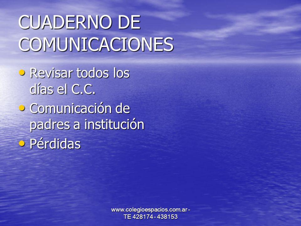 CUADERNO DE COMUNICACIONES Revisar todos los días el C.C. Revisar todos los días el C.C. Comunicación de padres a institución Comunicación de padres a