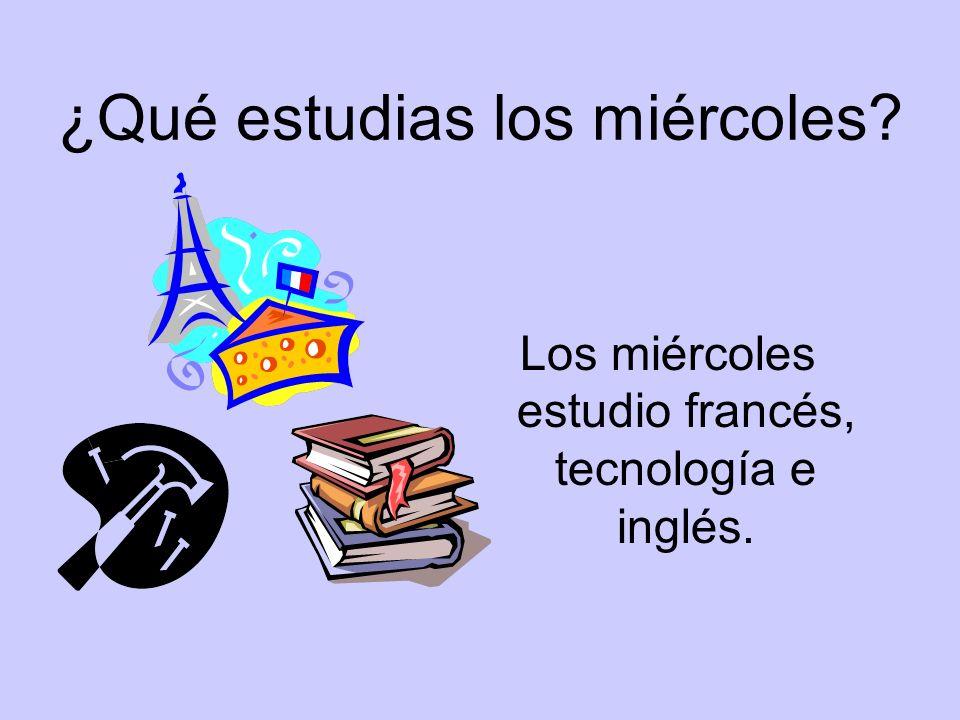 ¿Qué estudias los miércoles? Los miércoles estudio francés, tecnología e inglés.