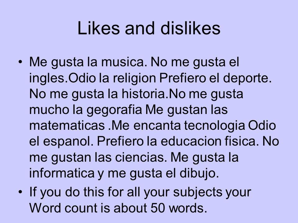 Likes and dislikes Me gusta la musica. No me gusta el ingles.Odio la religion Prefiero el deporte. No me gusta la historia.No me gusta mucho la gegora