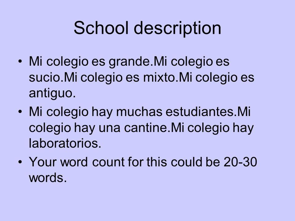 School description Mi colegio es grande.Mi colegio es sucio.Mi colegio es mixto.Mi colegio es antiguo. Mi colegio hay muchas estudiantes.Mi colegio ha