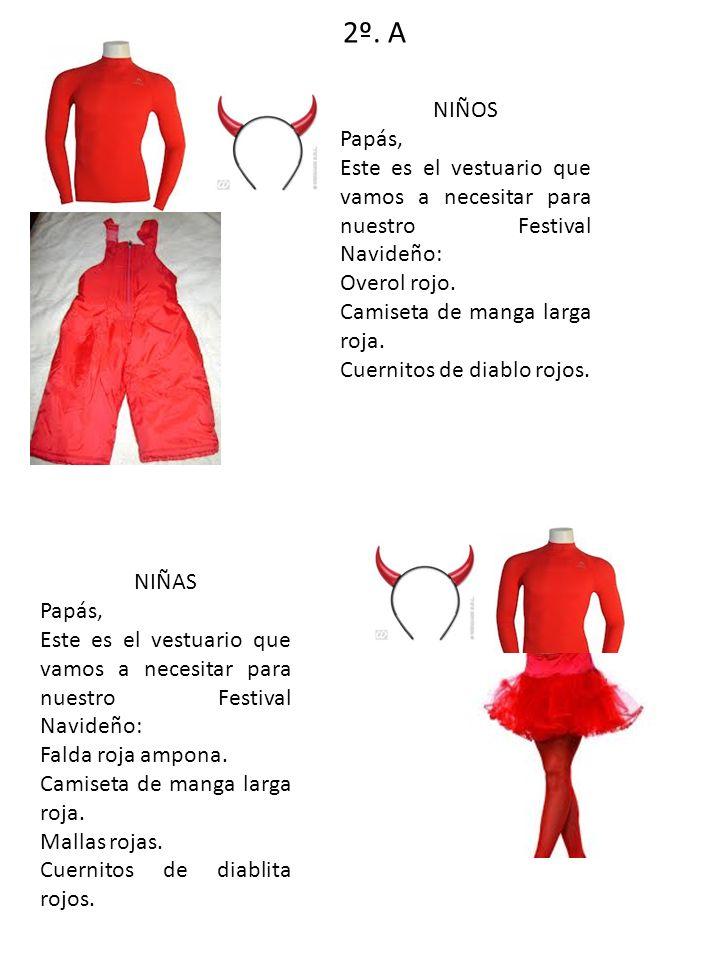 2º. A NIÑOS Papás, Este es el vestuario que vamos a necesitar para nuestro Festival Navideño: Overol rojo. Camiseta de manga larga roja. Cuernitos de