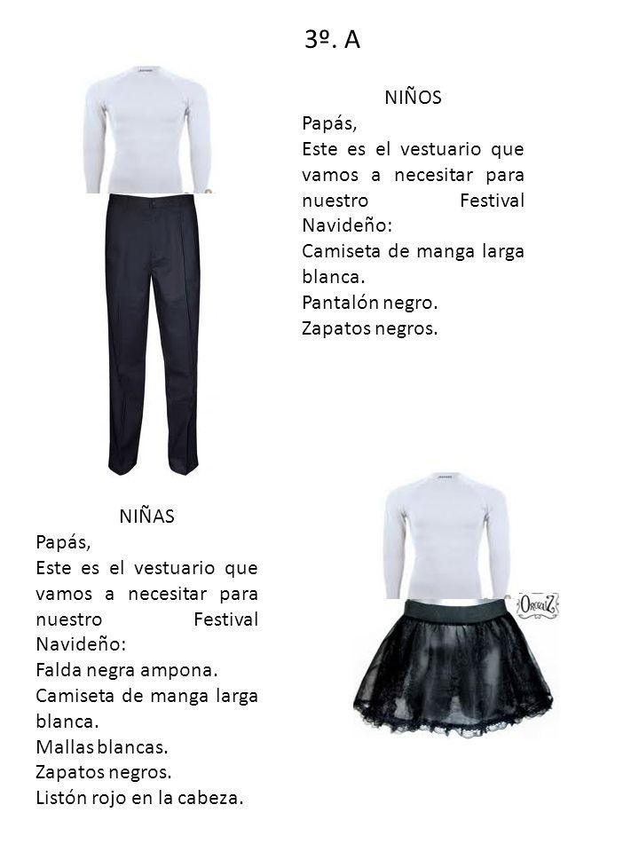 3º. A NIÑOS Papás, Este es el vestuario que vamos a necesitar para nuestro Festival Navideño: Camiseta de manga larga blanca. Pantalón negro. Zapatos