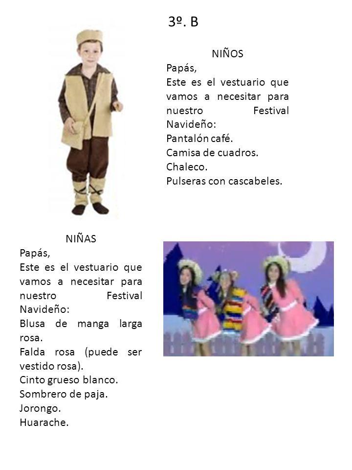 3º. B NIÑOS Papás, Este es el vestuario que vamos a necesitar para nuestro Festival Navideño: Pantalón café. Camisa de cuadros. Chaleco. Pulseras con