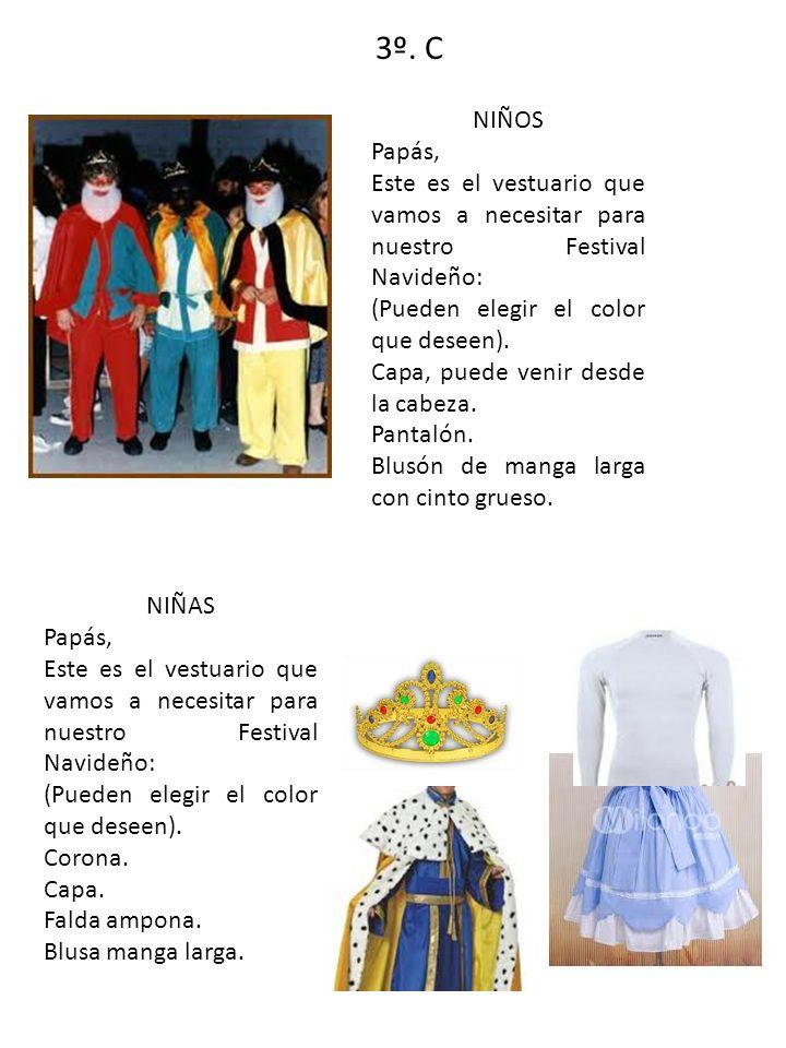 3º. C NIÑOS Papás, Este es el vestuario que vamos a necesitar para nuestro Festival Navideño: (Pueden elegir el color que deseen). Capa, puede venir d
