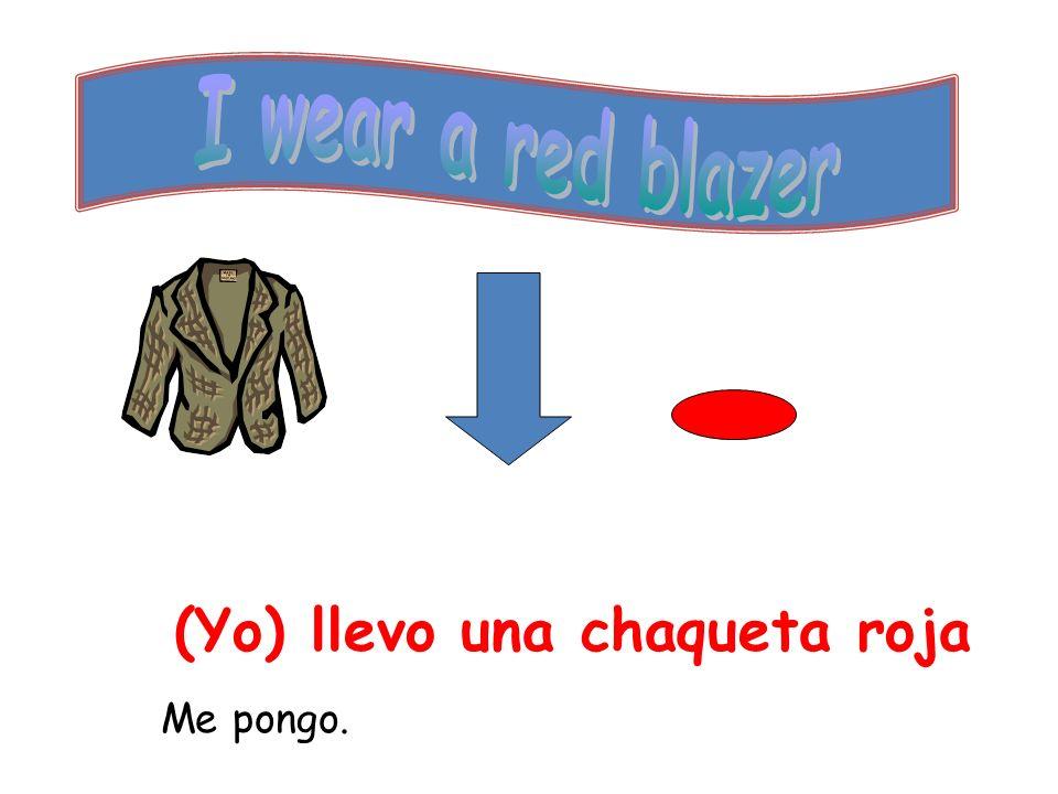 (Yo) llevo una chaqueta roja Me pongo.