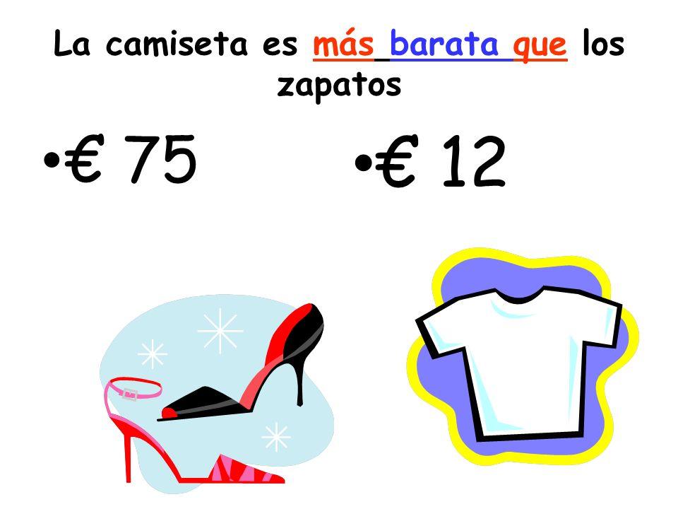 La camiseta es más barata que los zapatos 75 12