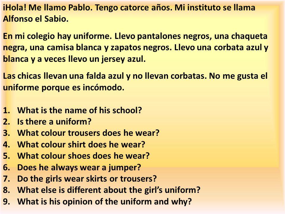 iHola! Me llamo Pablo. Tengo catorce años. Mi instituto se llama Alfonso el Sabio. En mi colegio hay uniforme. Llevo pantalones negros, una chaqueta n
