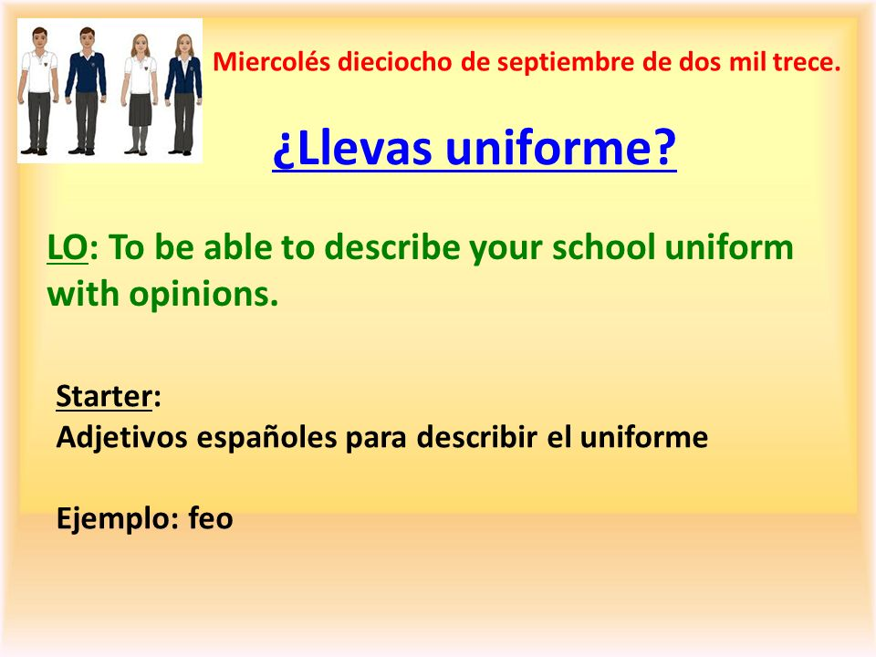 Mi uniforme Write a description about your uniform including colours and the pros and cons.