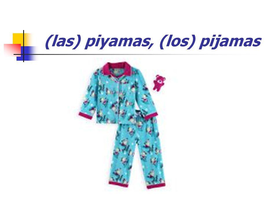 (las) piyamas, (los) pijamas