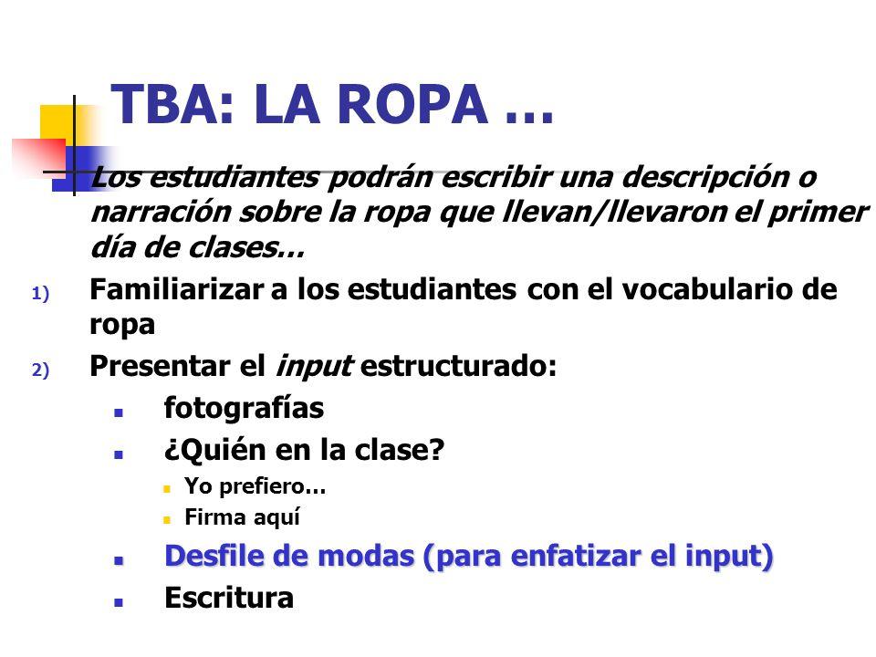 TBA: LA ROPA … Los estudiantes podrán escribir una descripción o narración sobre la ropa que llevan/llevaron el primer día de clases… 1) Familiarizar