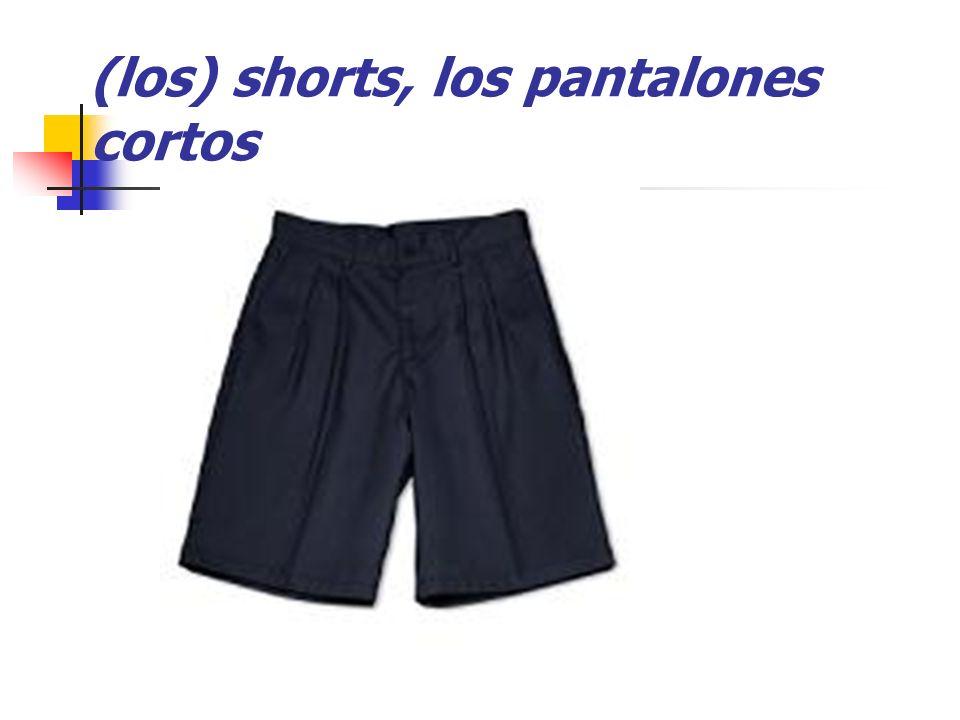 (los) shorts, los pantalones cortos