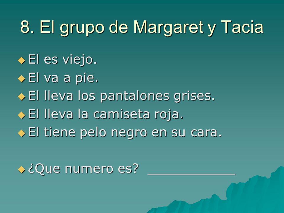 8. El grupo de Margaret y Tacia El es viejo. El es viejo. El va a pie. El va a pie. El lleva los pantalones grises. El lleva los pantalones grises. El