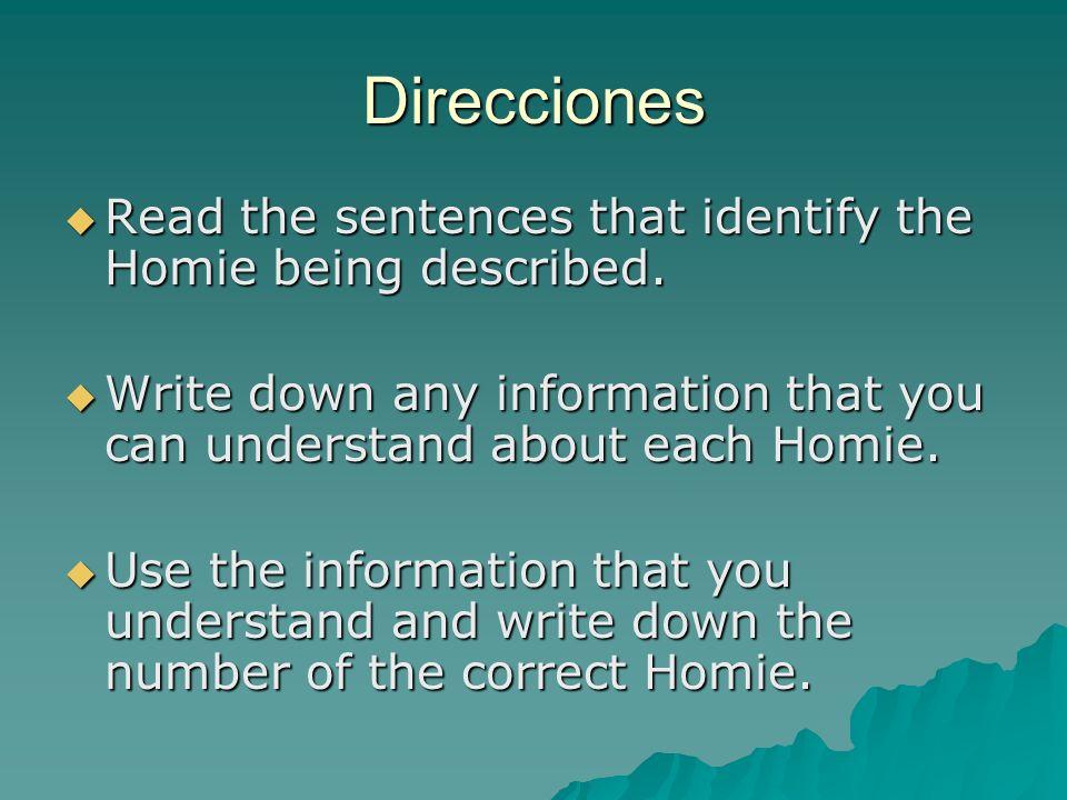 Direcciones Read the sentences that identify the Homie being described. Read the sentences that identify the Homie being described. Write down any inf
