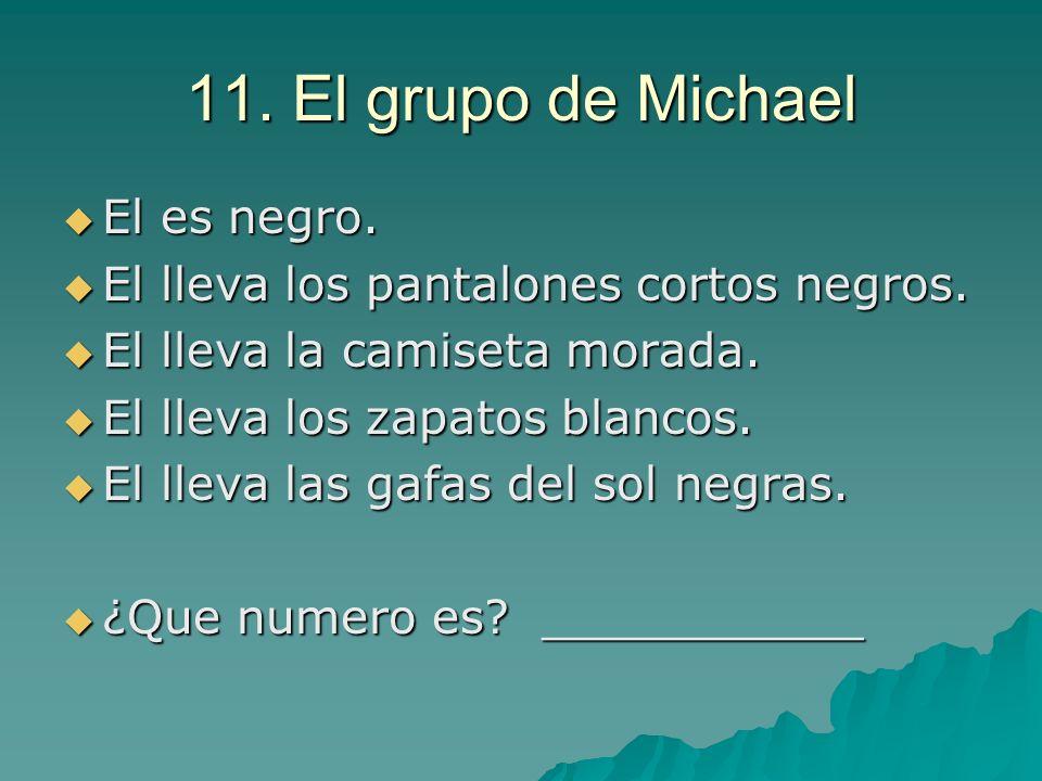 11. El grupo de Michael El es negro. El es negro. El lleva los pantalones cortos negros. El lleva los pantalones cortos negros. El lleva la camiseta m