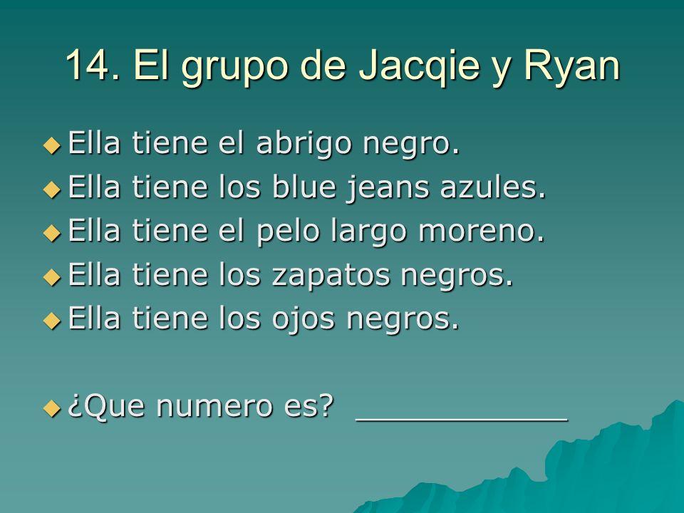 14. El grupo de Jacqie y Ryan Ella tiene el abrigo negro. Ella tiene el abrigo negro. Ella tiene los blue jeans azules. Ella tiene los blue jeans azul