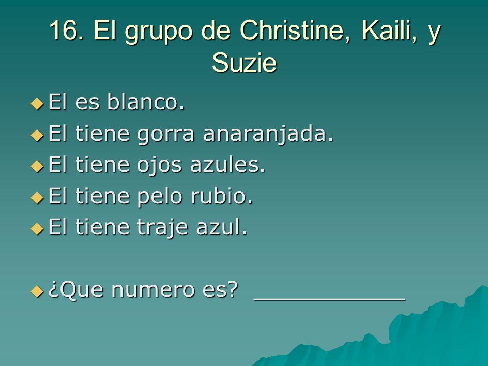 16. El grupo de Christine, Kaili, y Suzie El es blanco. El es blanco. El tiene gorra anaranjada. El tiene gorra anaranjada. El tiene ojos azules. El t