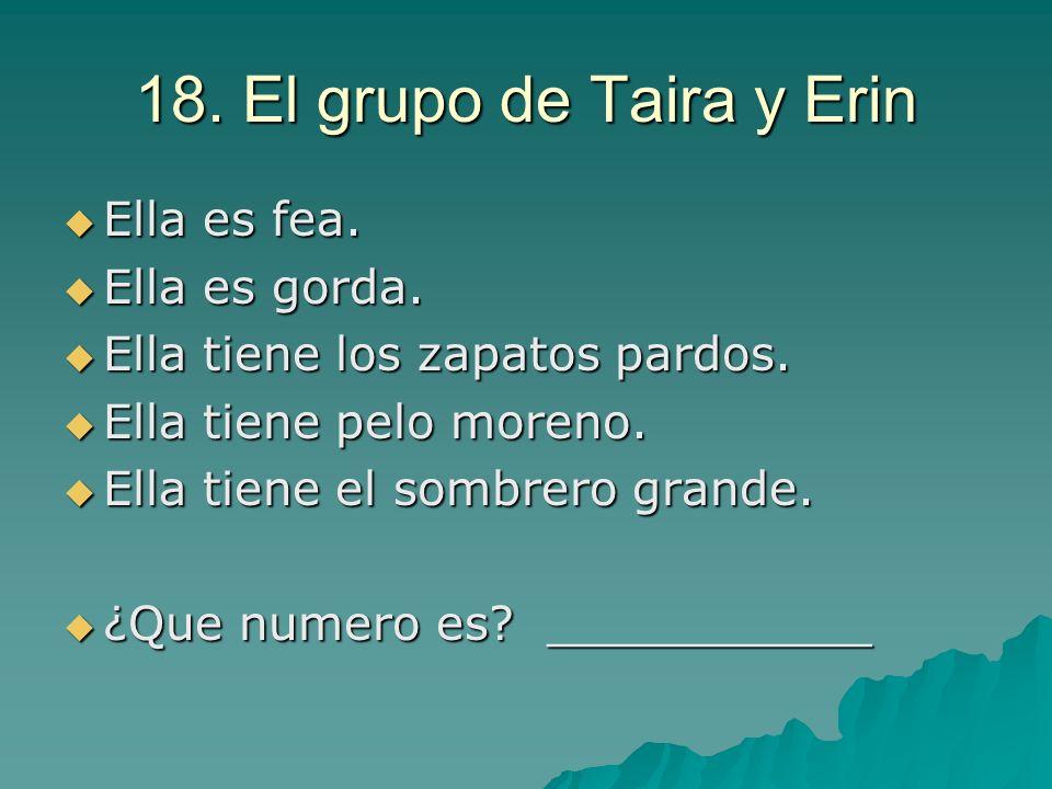 18. El grupo de Taira y Erin Ella es fea. Ella es fea. Ella es gorda. Ella es gorda. Ella tiene los zapatos pardos. Ella tiene los zapatos pardos. Ell