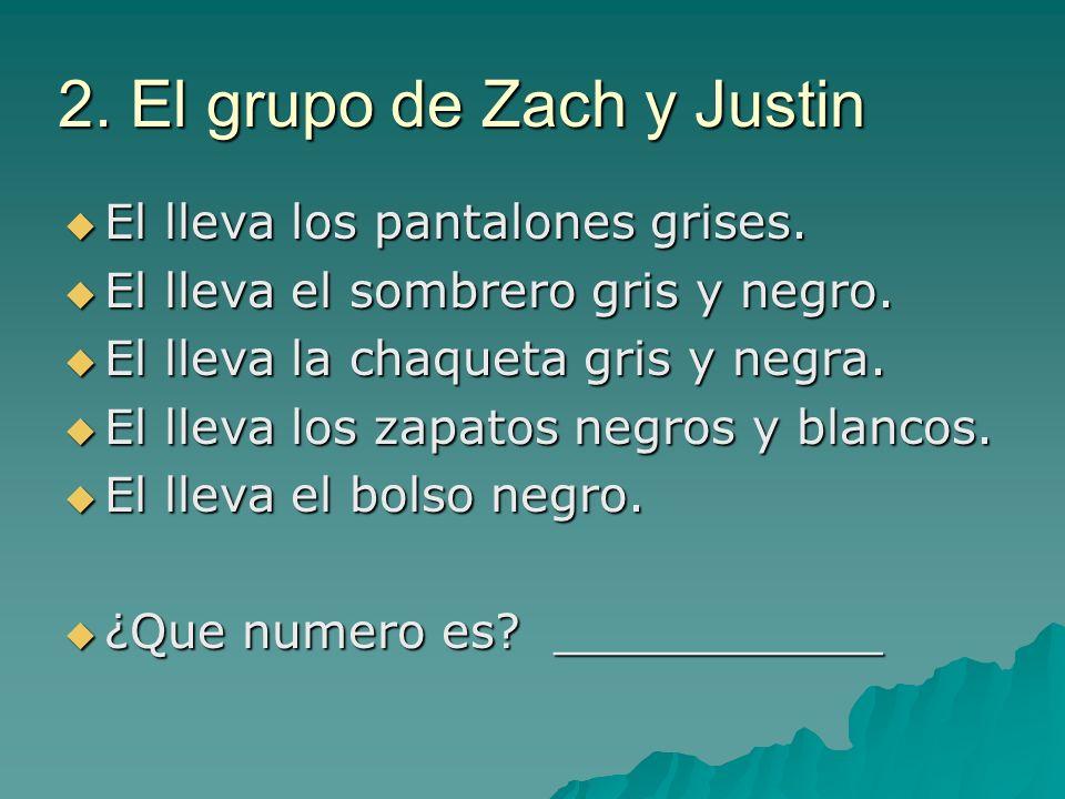 2. El grupo de Zach y Justin El lleva los pantalones grises. El lleva los pantalones grises. El lleva el sombrero gris y negro. El lleva el sombrero g