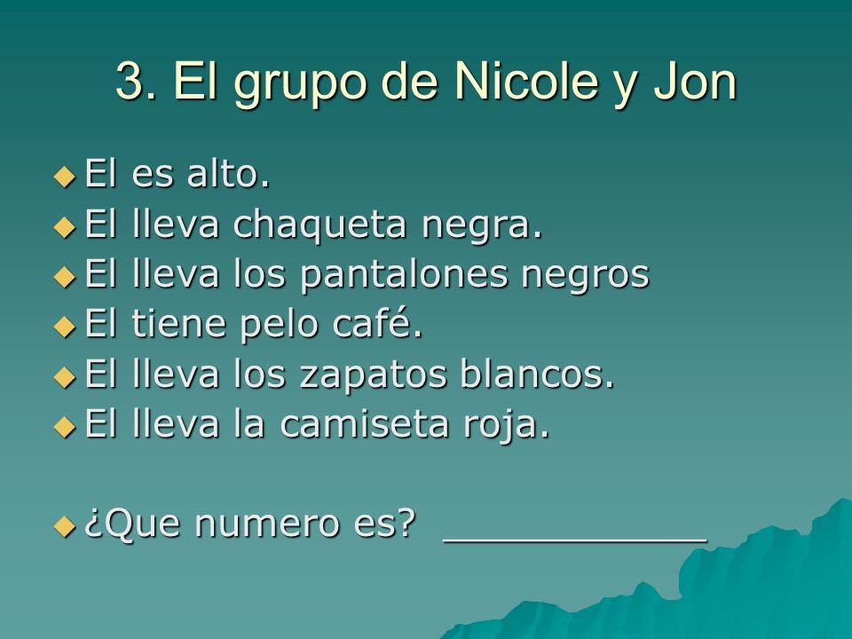 3. El grupo de Nicole y Jon El es alto. El es alto. El lleva chaqueta negra. El lleva chaqueta negra. El lleva los pantalones negros El lleva los pant