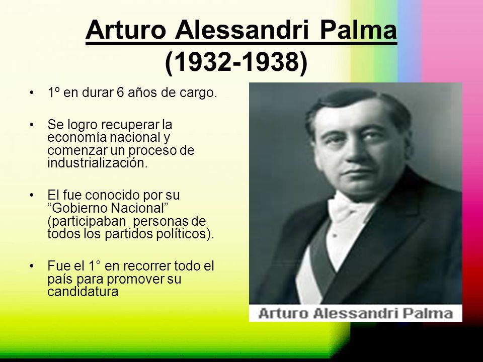 Arturo Alessandri Palma (1932-1938) 1º en durar 6 años de cargo. Se logro recuperar la economía nacional y comenzar un proceso de industrialización. E