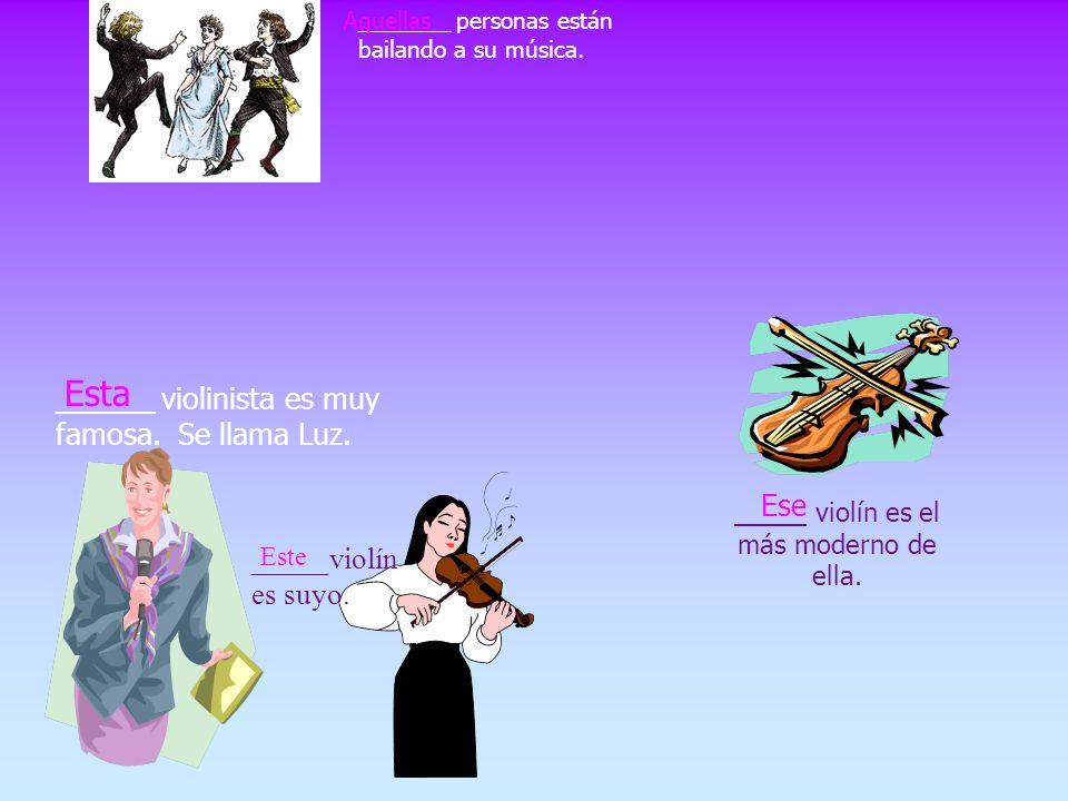 ______ violinista es muy famosa.Se llama Luz. _____ violín es el más moderno de ella.