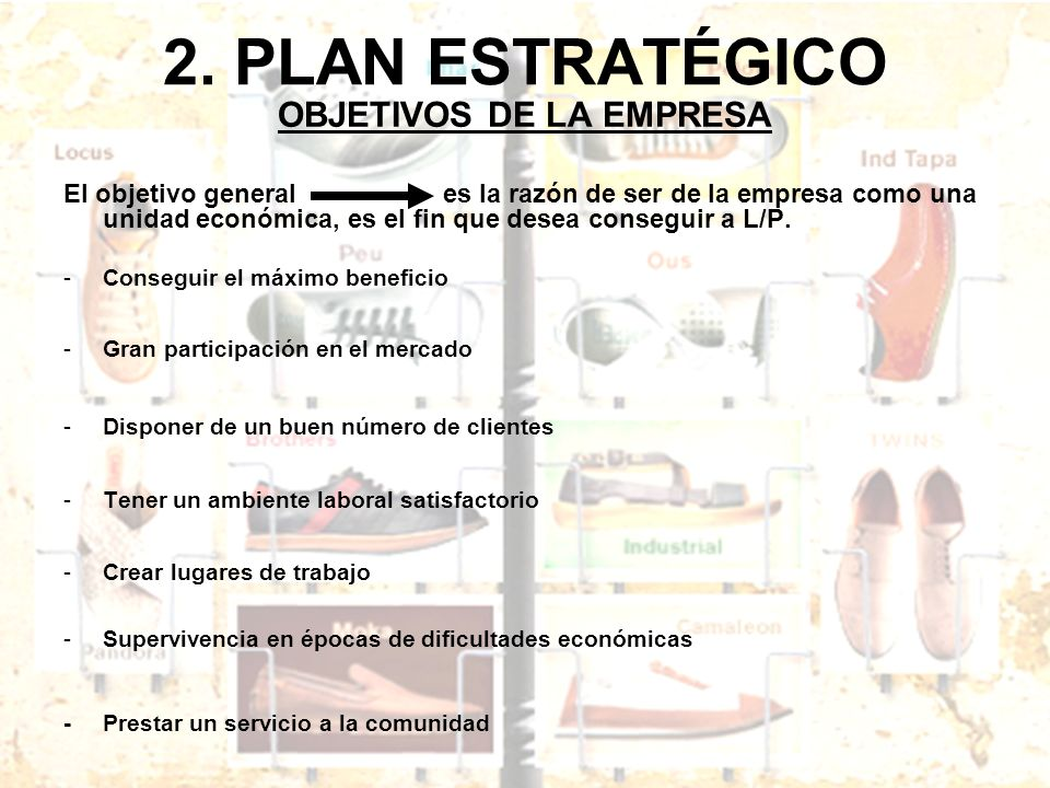 2. PLAN ESTRATÉGICO OBJETIVOS DE LA EMPRESA El objetivo general es la razón de ser de la empresa como una unidad económica, es el fin que desea conseg