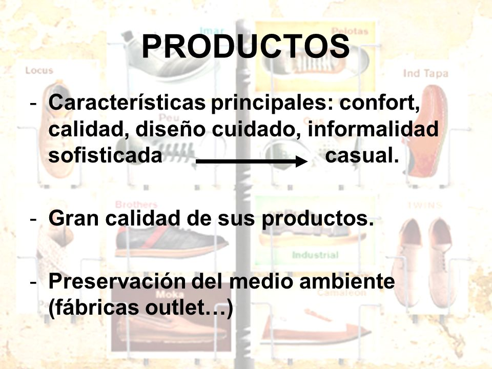 PRODUCTOS -Características principales: confort, calidad, diseño cuidado, informalidad sofisticadacasual. -Gran calidad de sus productos. -Preservació