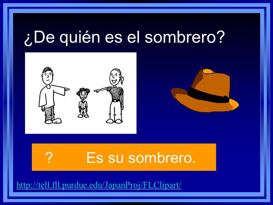 ¿De quién es el sombrero? http://tell.fll.purdue.edu/JapanProj/FLClipart/ ?Es su sombrero.