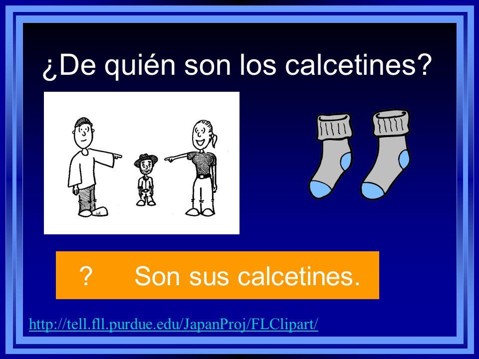 ¿De quién son los calcetines? http://tell.fll.purdue.edu/JapanProj/FLClipart/ ?Son sus calcetines.