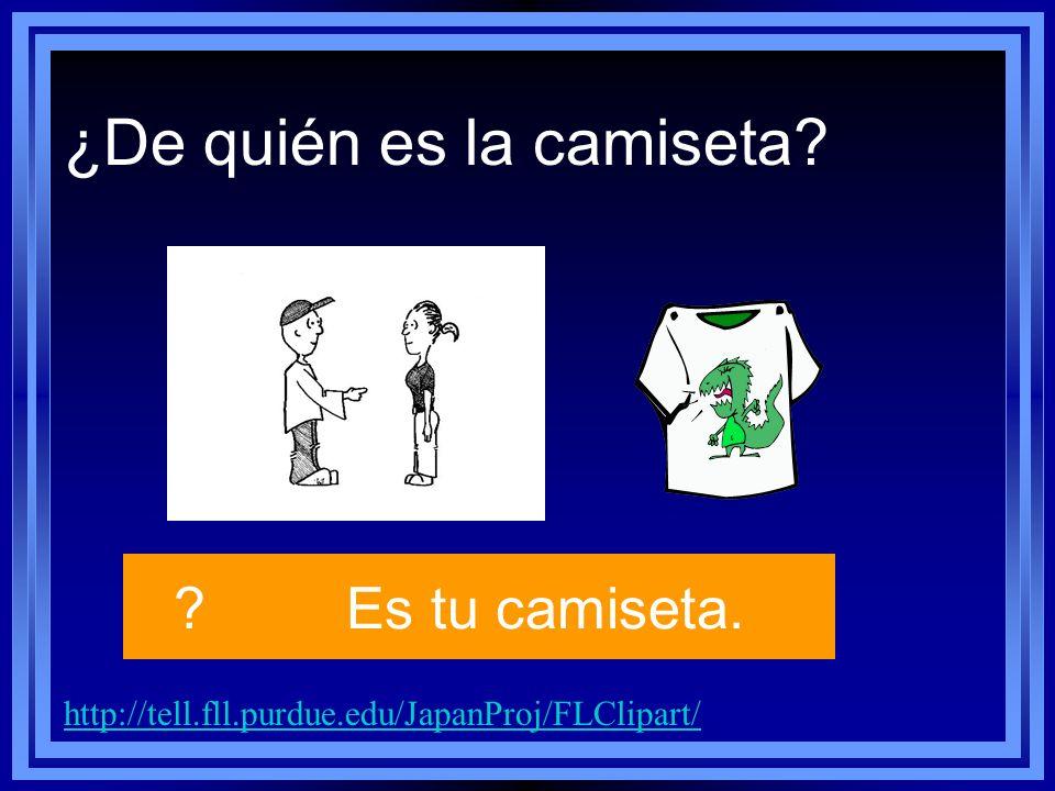 http://tell.fll.purdue.edu/JapanProj/FLClipart/ ?Es tu camiseta. ¿De quién es la camiseta?