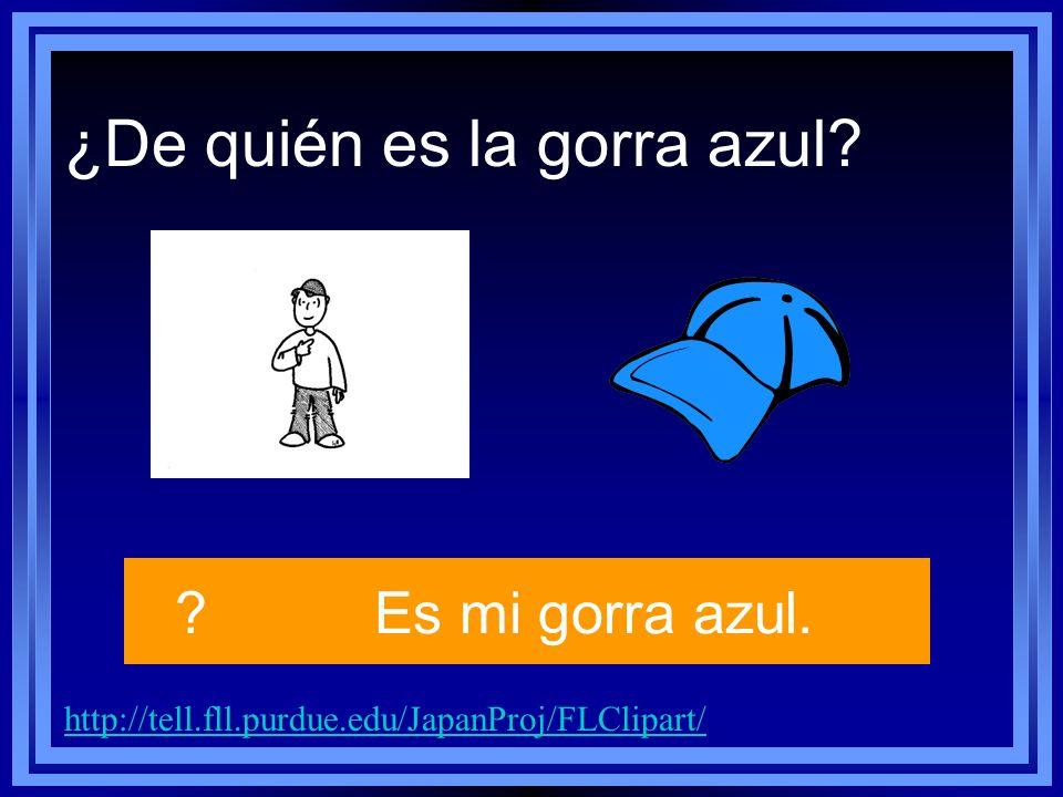 http://tell.fll.purdue.edu/JapanProj/FLClipart/ ?Es mi gorra azul. ¿De quién es la gorra azul?