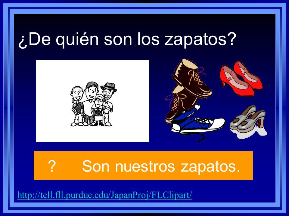 http://tell.fll.purdue.edu/JapanProj/FLClipart/ ?Son nuestros zapatos. ¿De quién son los zapatos?