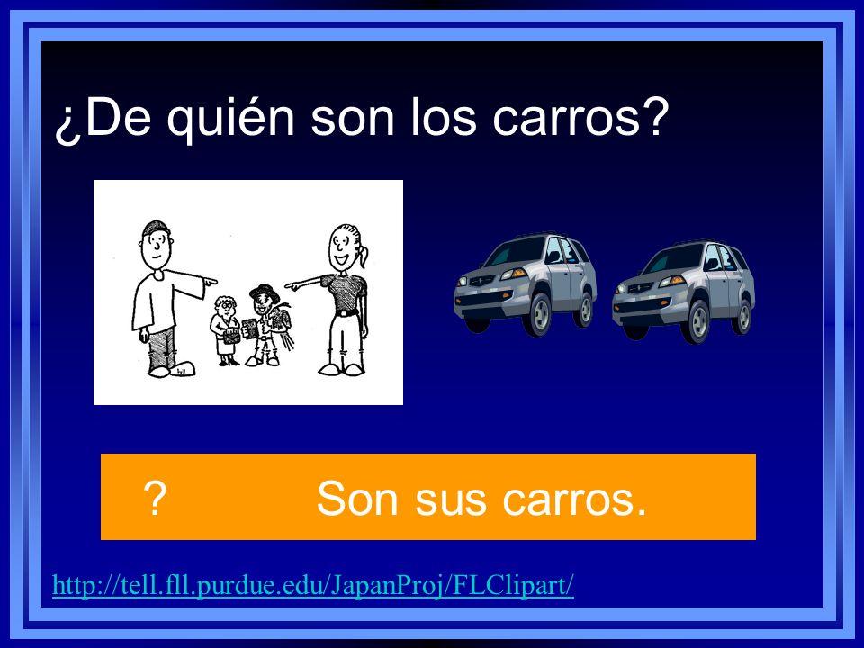 http://tell.fll.purdue.edu/JapanProj/FLClipart/ ?Son sus carros. ¿De quién son los carros?
