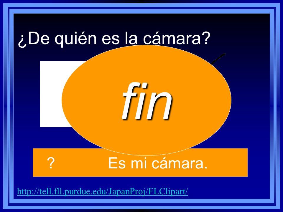 http://tell.fll.purdue.edu/JapanProj/FLClipart/ ?Es mi cámara. ¿De quién es la cámara? fin