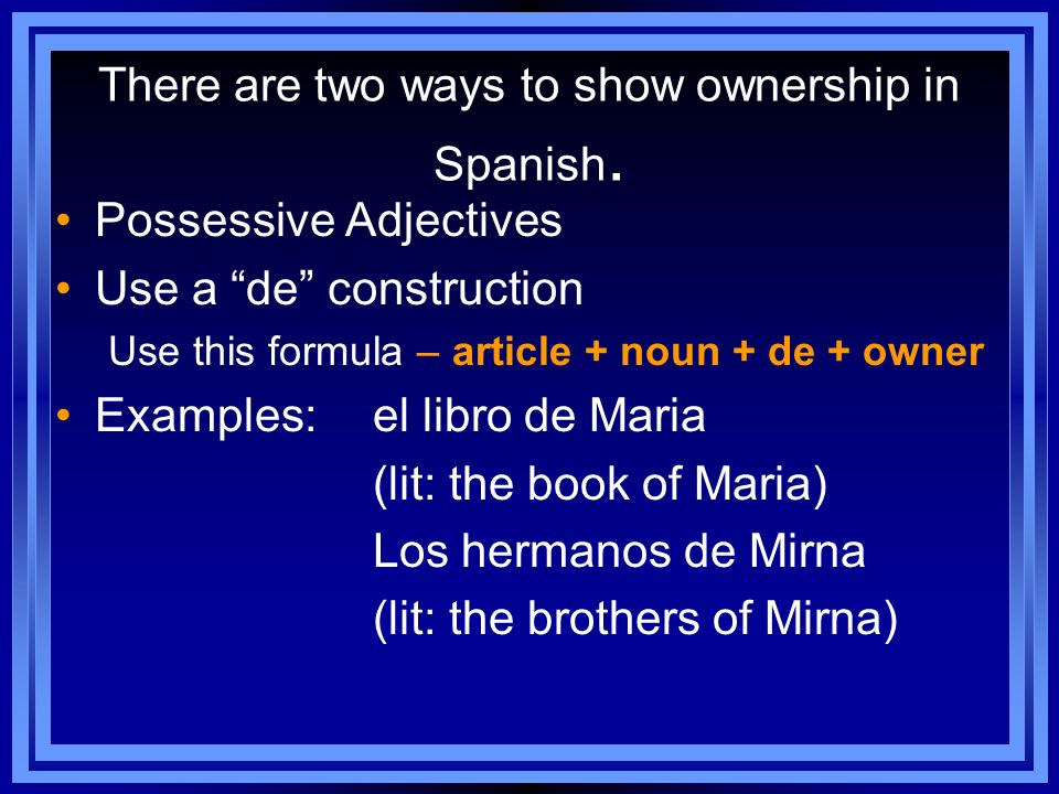 There are two ways to show ownership in Spanish.
