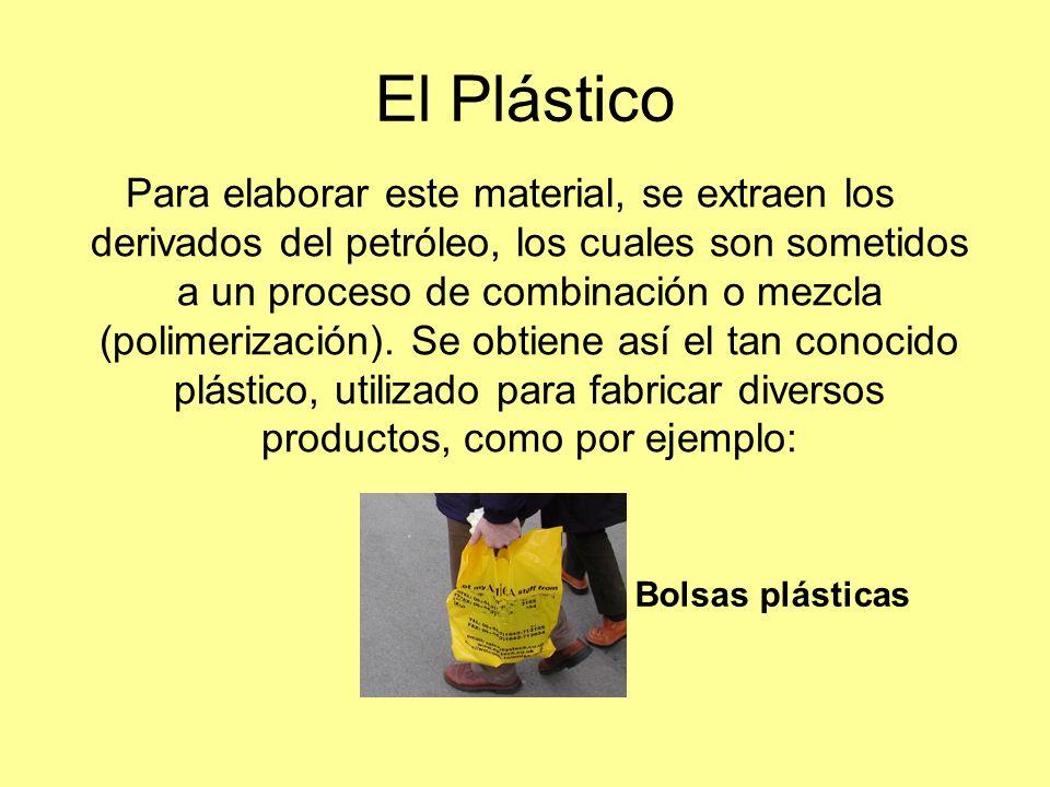 El Plástico Para elaborar este material, se extraen los derivados del petróleo, los cuales son sometidos a un proceso de combinación o mezcla (polimer
