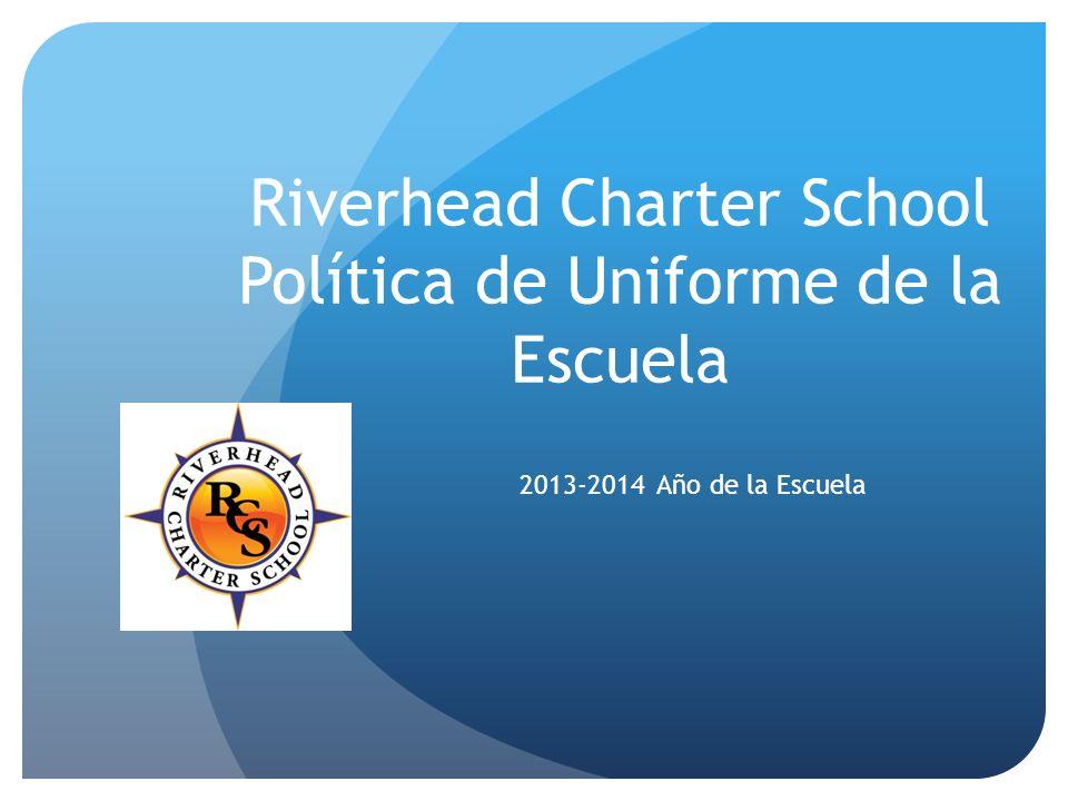 Riverhead Charter School Política de Uniforme de la Escuela 2013-2014 Año de la Escuela