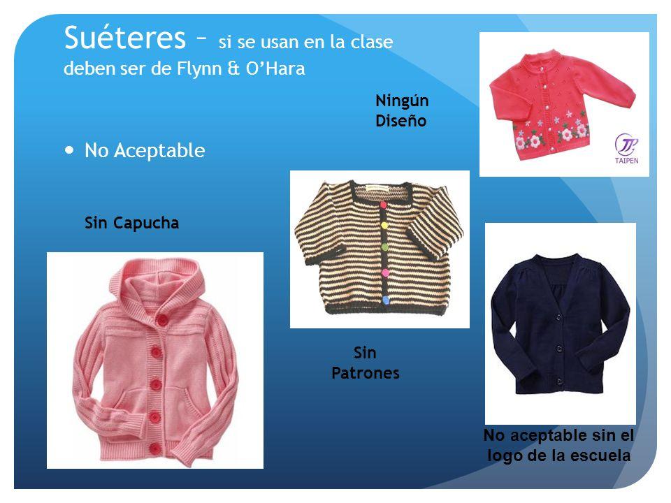 Suéteres – si se usan en la clase deben ser de Flynn & OHara No Aceptable Sin Patrones Ningún Diseño Sin Capucha No aceptable sin el logo de la escuel