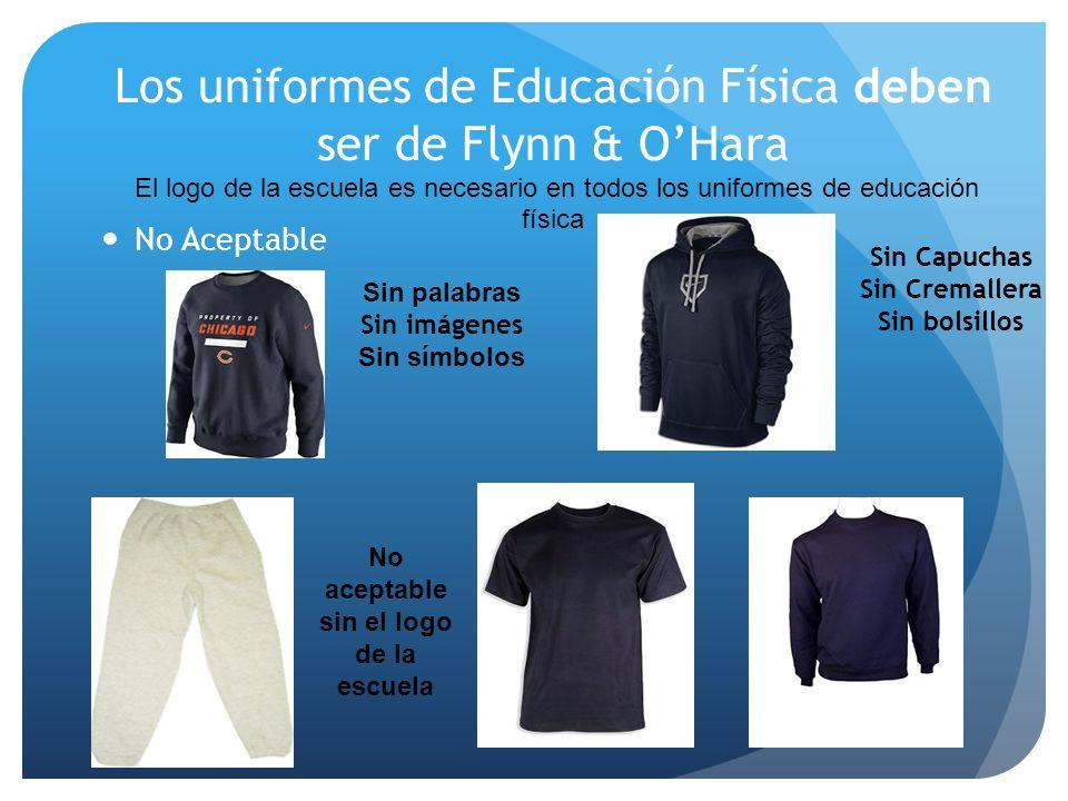 Los uniformes de Educación Física deben ser de Flynn & OHara El logo de la escuela es necesario en todos los uniformes de educación física No Aceptabl