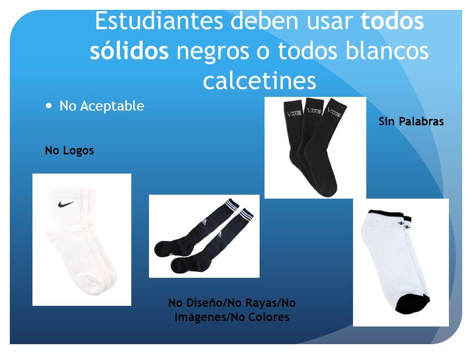 Estudiantes deben usar todos sólidos negros o todos blancos calcetines No Aceptable No Logos Sin Palabras No Diseño/No Rayas/No Imágenes/No Colores