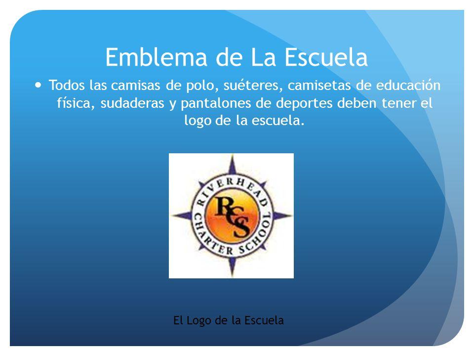 Emblema de La Escuela Todos las camisas de polo, suéteres, camisetas de educación física, sudaderas y pantalones de deportes deben tener el logo de la
