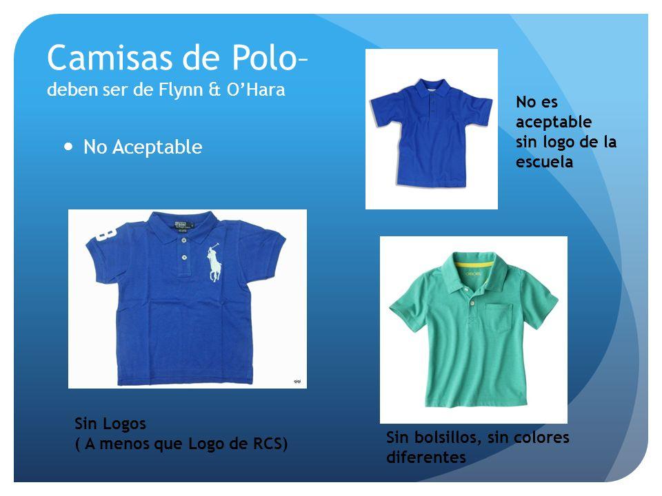 Camisas de Polo– deben ser de Flynn & OHara No Aceptable Sin Logos ( A menos que Logo de RCS) No es aceptable sin logo de la escuela Sin bolsillos, si