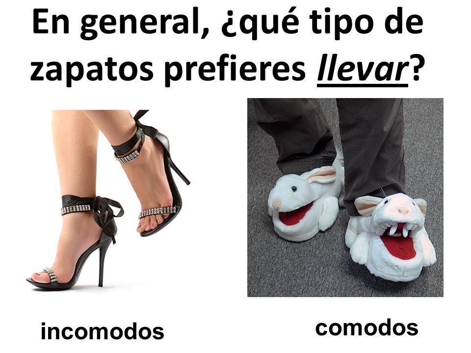 En general, ¿qué tipo de zapatos prefieres llevar? incomodos comodos
