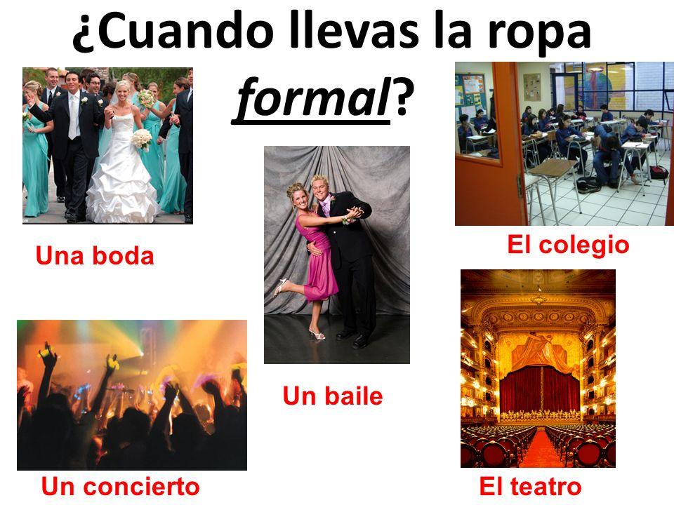 ¿Cuando llevas la ropa formal? Un conciertoEl teatro Una boda Un baile El colegio