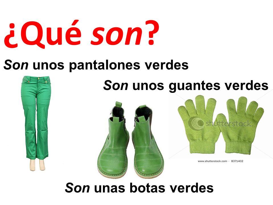 Son unos pantalones verdes Son unos guantes verdes Son unas botas verdes ¿Qué son?