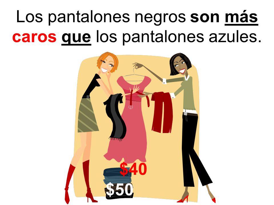 Los pantalones negros son más caros que los pantalones azules. $50 $40