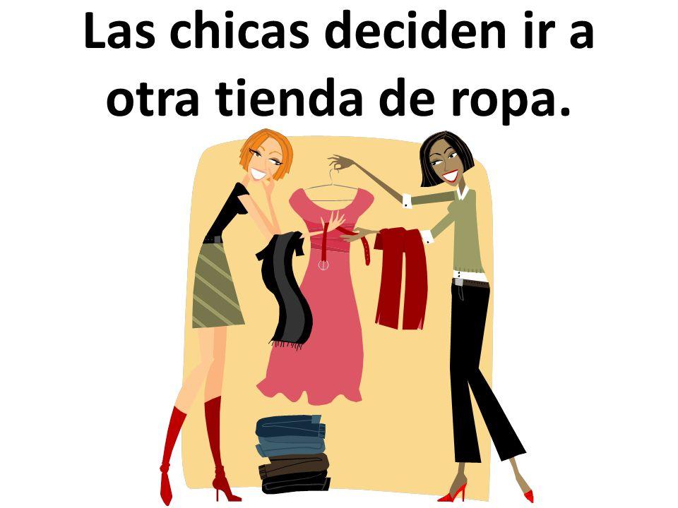 Las chicas deciden ir a otra tienda de ropa.